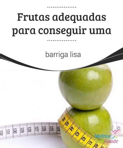 Frutas adequadas para #conseguir uma #barriga #lisa Você sabia que existem #frutas adequadas para te #ajudar a conseguir uma barriga lisa? Te indicaremos quais são, não perca!