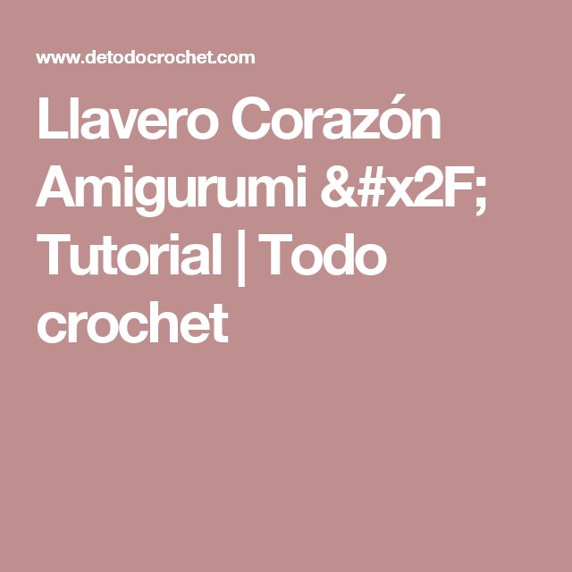 Llavero Corazón Amigurumi / Tutorial | Todo crochet