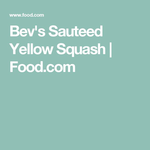 Bev's Sauteed Yellow Squash   Food.com