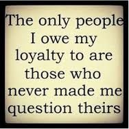 Loyalty is VERY important