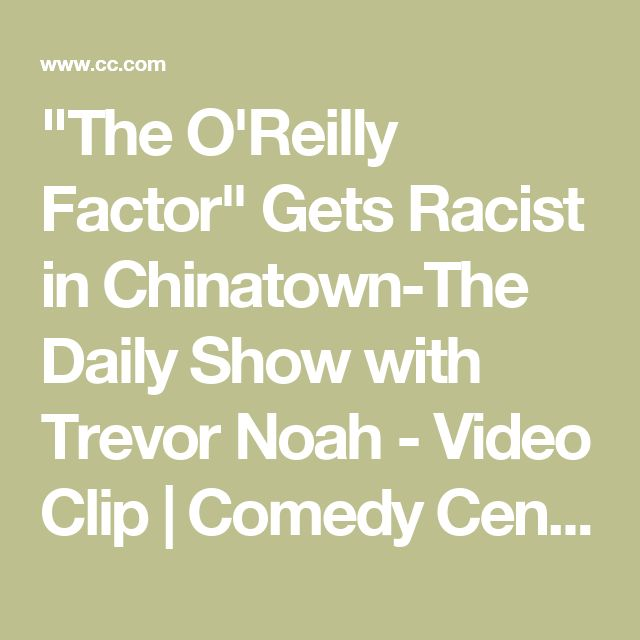 """""""The O'Reilly Factor"""" Gets Racist in Chinatown-The Daily Show with Trevor Noah - Video Clip   Comedy Central"""