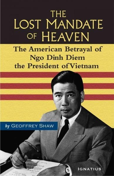 The Lost Mandate of Heaven: The American Betrayal of Ngo Dinh Diem President of Vietnam