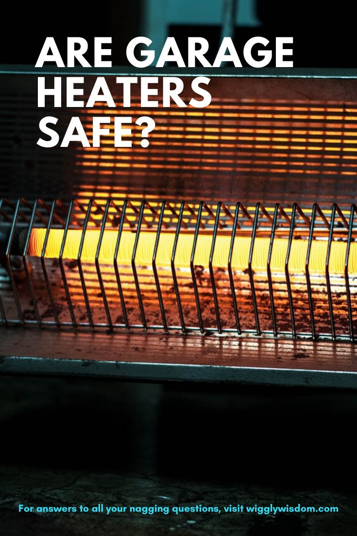 Are Garage Heaters Safe? (Plus 10 Ways to Heat Your Garage
