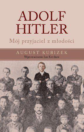 Adolf Hitler. Mój przyjaciel z młodości - Kubizek August