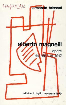 MAGNELLI - Brissoni Armando (a cura di), Alberto Magnelli. Opere dal 1913 al 1917. Macerata, Editrice Il Foglio, 1970.
