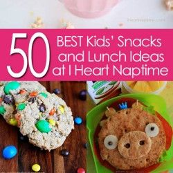 50 BEST #Kids #Lunch and #Snack Ideas at I Heart Naptime
