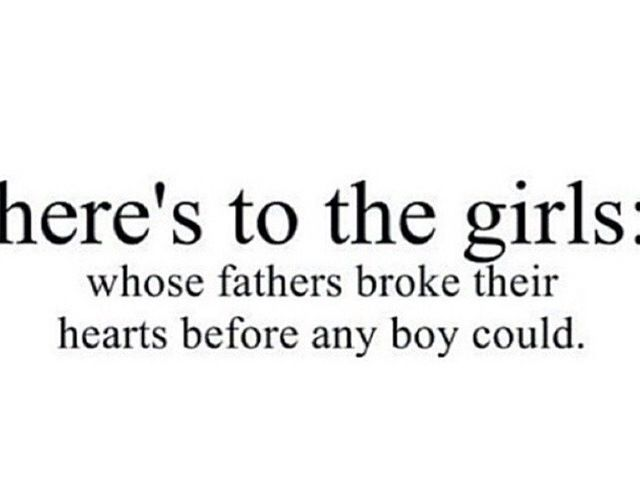 Here's to the girls: whose father broke their hearts