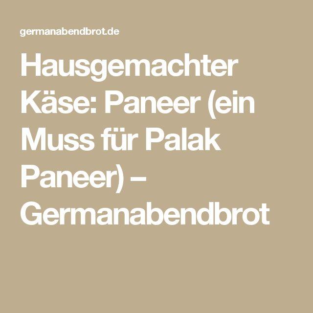 Hausgemachter Käse: Paneer (ein Muss für Palak Paneer) – Germanabendbrot
