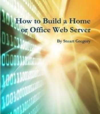 How To Build A Home Or Office Web Server PDF