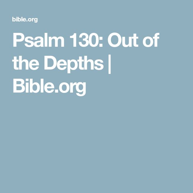 Psalm 130: Out of the Depths | Bible.org