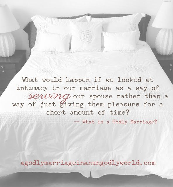 "A Godly Marriage in an Ungodly World: What is a Godly Marriage? | Intimacy in Your Marriage ""What would happen if we looked at intimacy in our marriage as a way of serving our spouse rather than a way of just giving them pleasure for a short amount of time?"""