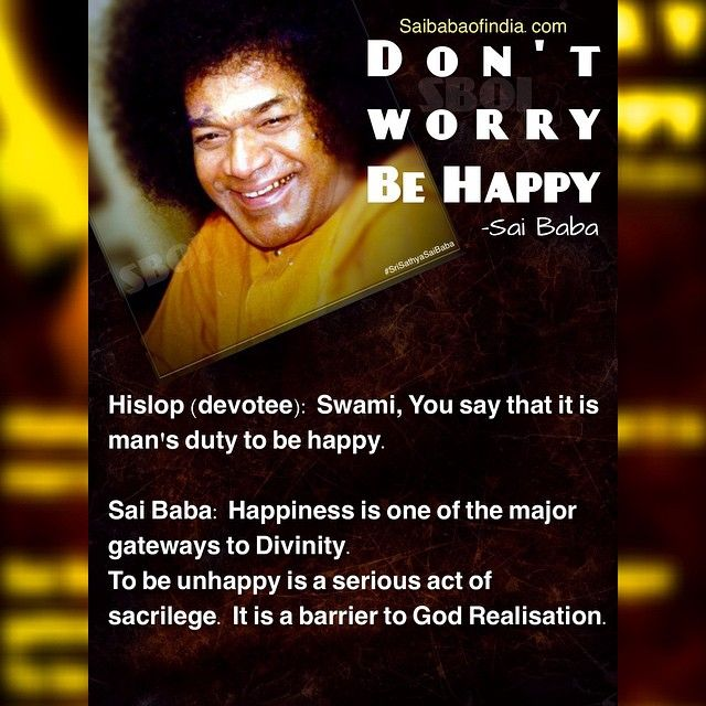 Dont worry be happy... Sathya Sai Baba www.saibabaofindia