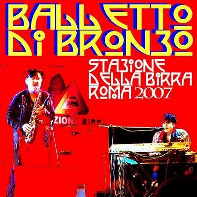 rock rare collection fetish: BALLETTO DI BRONZO - Stazione Della Birra Roma Italy 2007