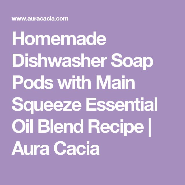 Homemade Dishwasher Soap Pods with Main Squeeze Essential Oil Blend Recipe | Aura Cacia