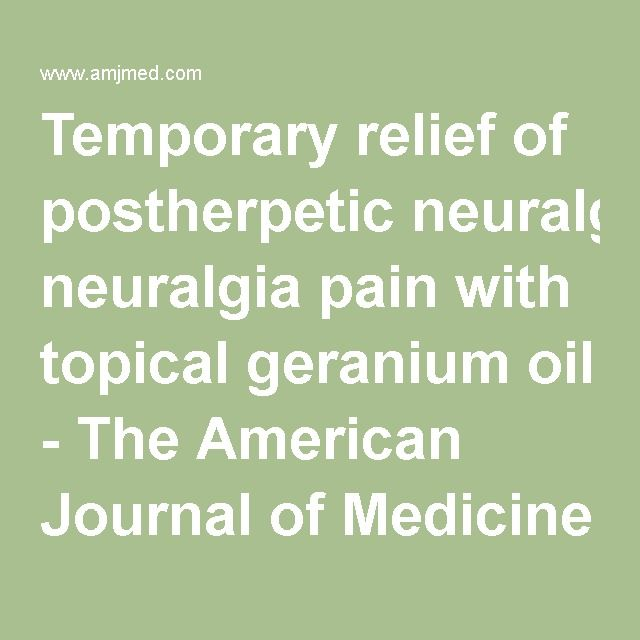 Temporary relief of postherpetic neuralgia pain with topical geranium oil - The American Journal of Medicine