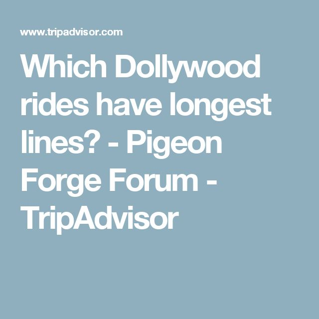 Which Dollywood rides have longest lines? - Pigeon Forge Forum - TripAdvisor
