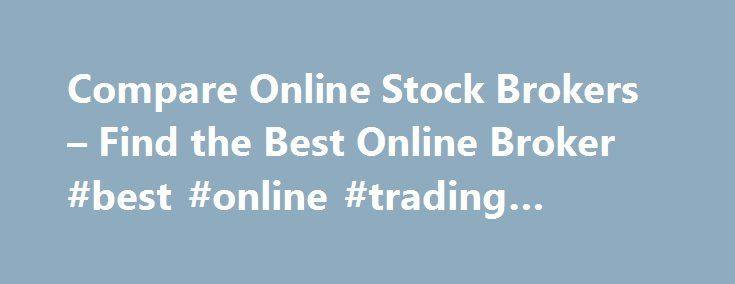 Compare Online Stock Brokers – Find the Best Online Broker #best #online #trading #service http://energy.nef2.com/compare-online-stock-brokers-find-the-best-online-broker-best-online-trading-service/  # Compare OnlineStock Brokers How to Open a Brokerage