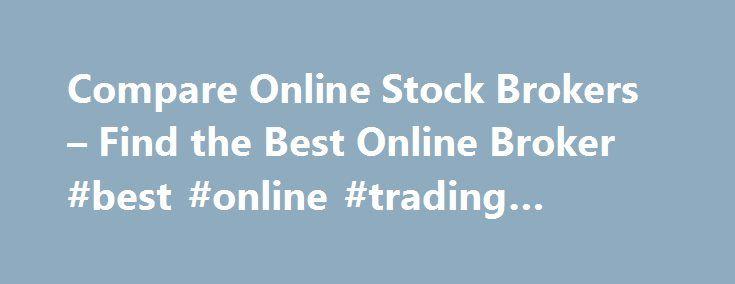 Compare Online Stock Brokers – Find the Best Online Broker #best #online #trading #service http://energy.nef2.com/compare-online-stock-brokers-find-the-best-online-broker-best-online-trading-service/  # Compare OnlineStock Brokers How to Open a Brokerage