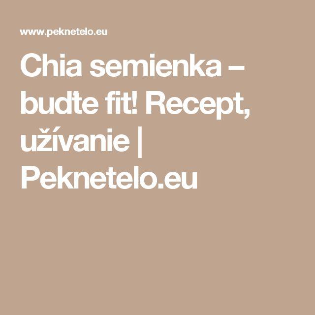 Chia semienka – buďte fit! Recept, užívanie | Peknetelo.eu