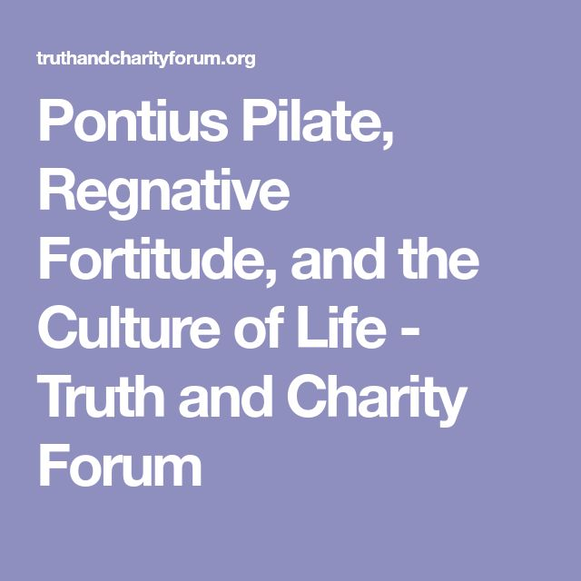 Pontius Pilate, Regnative Fortitude, and the Culture of Life - Truth and Charity Forum