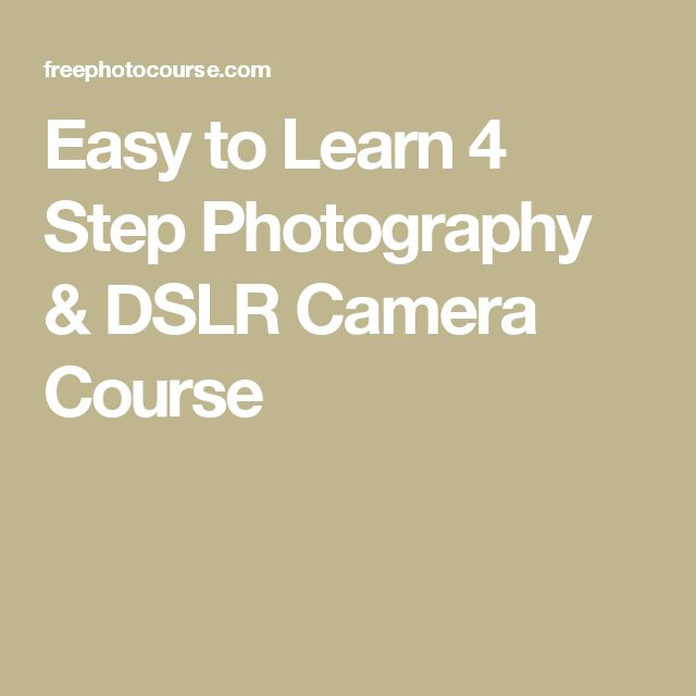 Easy to Learn 4 Step Photography & DSLR Camera Course