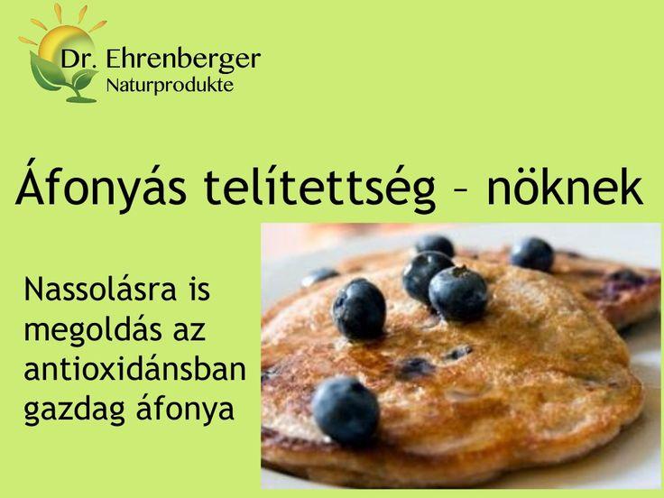 http://www.dr-ehrenberger.hu/nassolasra-is-megoldas-az-antioxidansban-gazdag-afonya/ Áfonyás telítettség –nőknek by edmond51 via slideshare  áfonya, antioxidáns, sejtregeneráló, egészség megőrzés, gyulladás csökkentés, Vitamin, C-vitamin, B-vitamin, méregtelenítő,