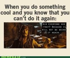 favorite pirates of the caribbean quote. I use it all the time... And by all the time I mean whenever, by some miracle I do something athletic...