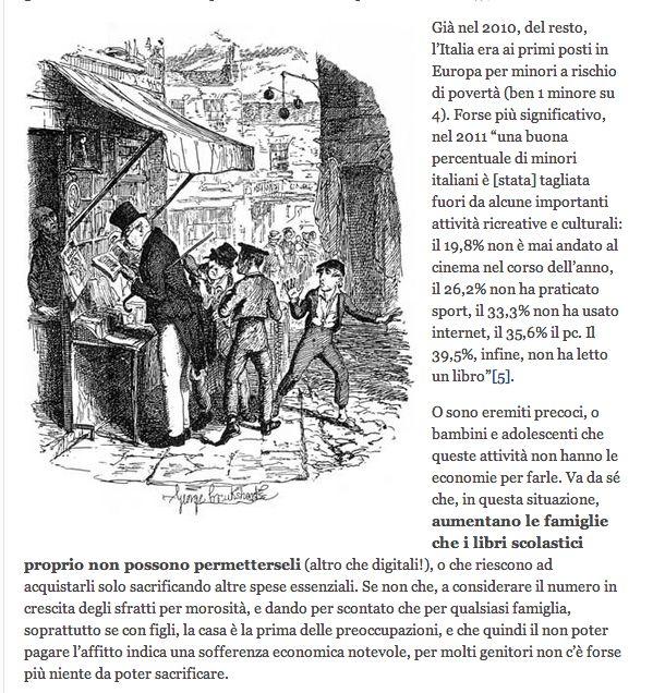 In Italia aumentano le famiglie che i libri scolastici proprio non possono permetterseli. In base ai dati Istat pubblicati a luglio di quest'anno e relativi al 2012, il 12,7% delle famiglie in Italia è relativamente povero http://www.lavoroculturale.org/sul-costo-dei-libri-di-testo/ Su @lavoro culturale  un approfondimento che aggiunge un tassello - fondamentale a quanto abbiamo analizzato nel numero 5 di #S28Mag http://mag.studio28.tv/mag/category/numeri/numero-5-educazione-formazione/