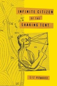 Griffin Poetry Prize 2016 Canadian Shortlist - Infinite Citizen of the Shaking Tent, by Liz Howard