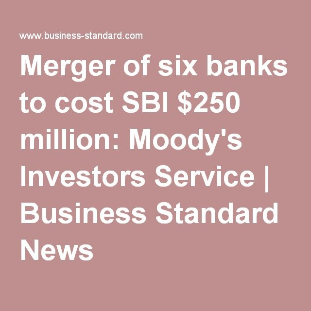 Merger of six banks to cost SBI $250 million: Moody's Investors Service | Business Standard News