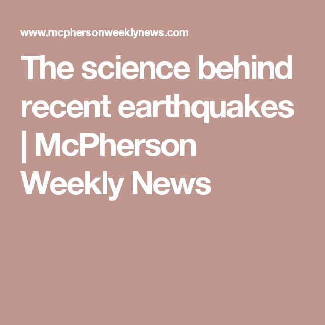 The science behind recent earthquakes | McPherson Weekly News
