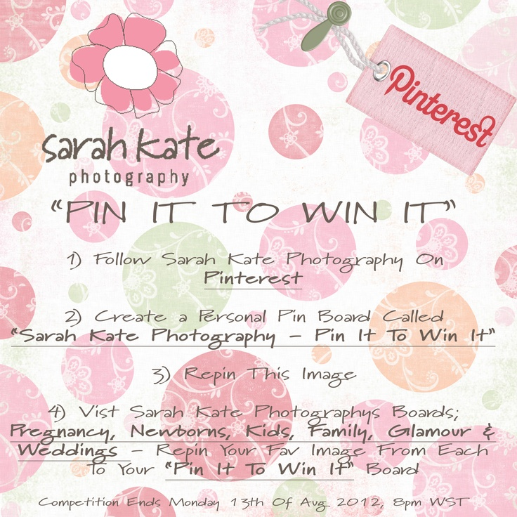 "Step 1: Follow Sarah Kate Photography on Pinterest      Step 2: Create Your Own Pin Board Called ""Sarah Kate Photography - Pin It To Win It""        Step 3: Visit Sarah Kate Photographys Boards; Pregnancy, Newborns, Kids, Family, Glamour & Weddings - Repin Your Fav Image From Each To Your ""Pin It To Win It Board""     * Competition Ends Mon 13th Aug 2012, 8pm WST    * 1st Prize - $200 Gift Voucher  * 2nd Prize - $100 Gift Voucher  * 3rd Prize - $50 Gift Voucher    MORE INFO PLEASE VISIT…"