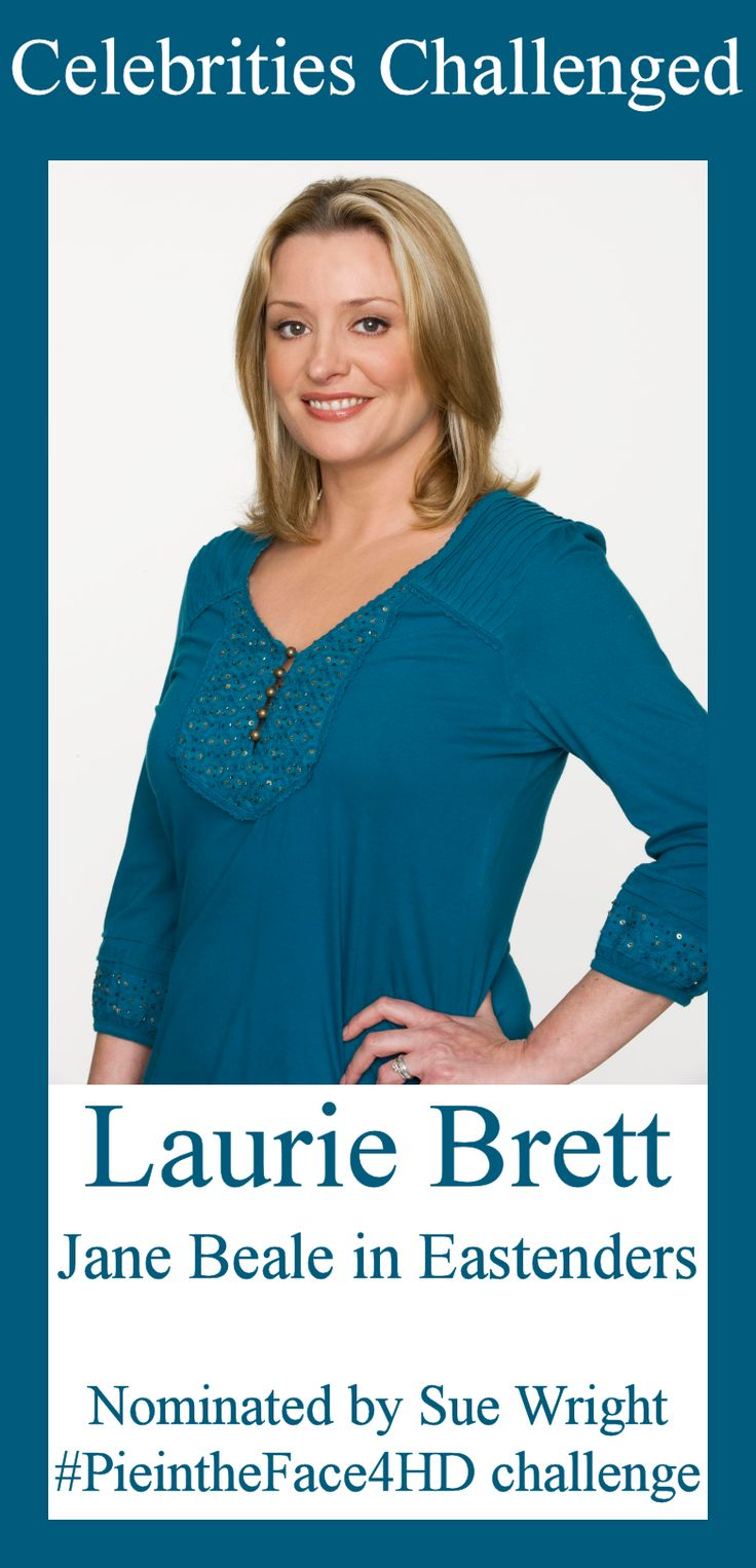 Laurie Brett, Jane Beale in Eastenders, http://www.bbc.co.uk/programmes/b006m86d has been nominated by Sue Wright to the #PieintheFace4HD challenge with donations to http://www.gofundme.com/wehaveaface