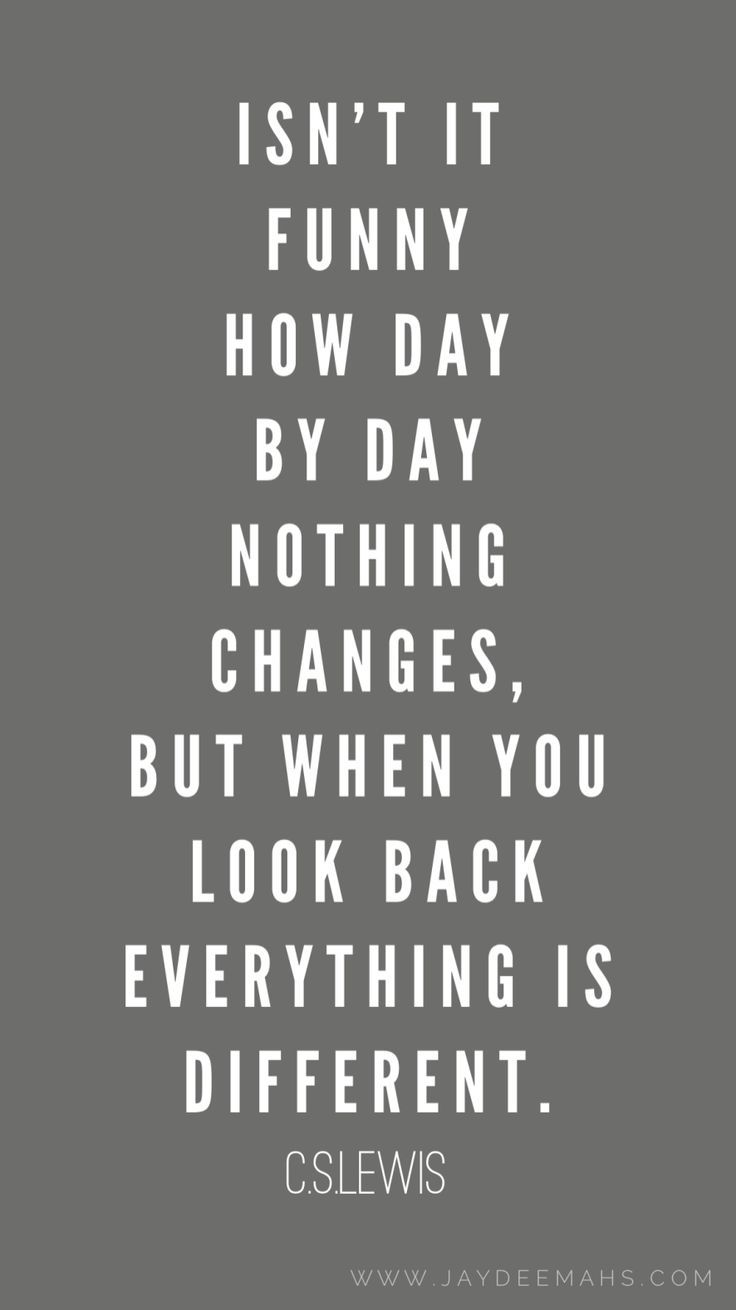 Funny Quotes Isn T It Funny How Day By Day Nothing Changes But When You Look Back Everything The Love Quotes Looking For Love Quotes Top Rated Quote