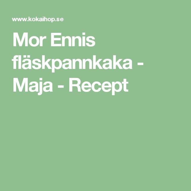 Mor Ennis fläskpannkaka - Maja - Recept