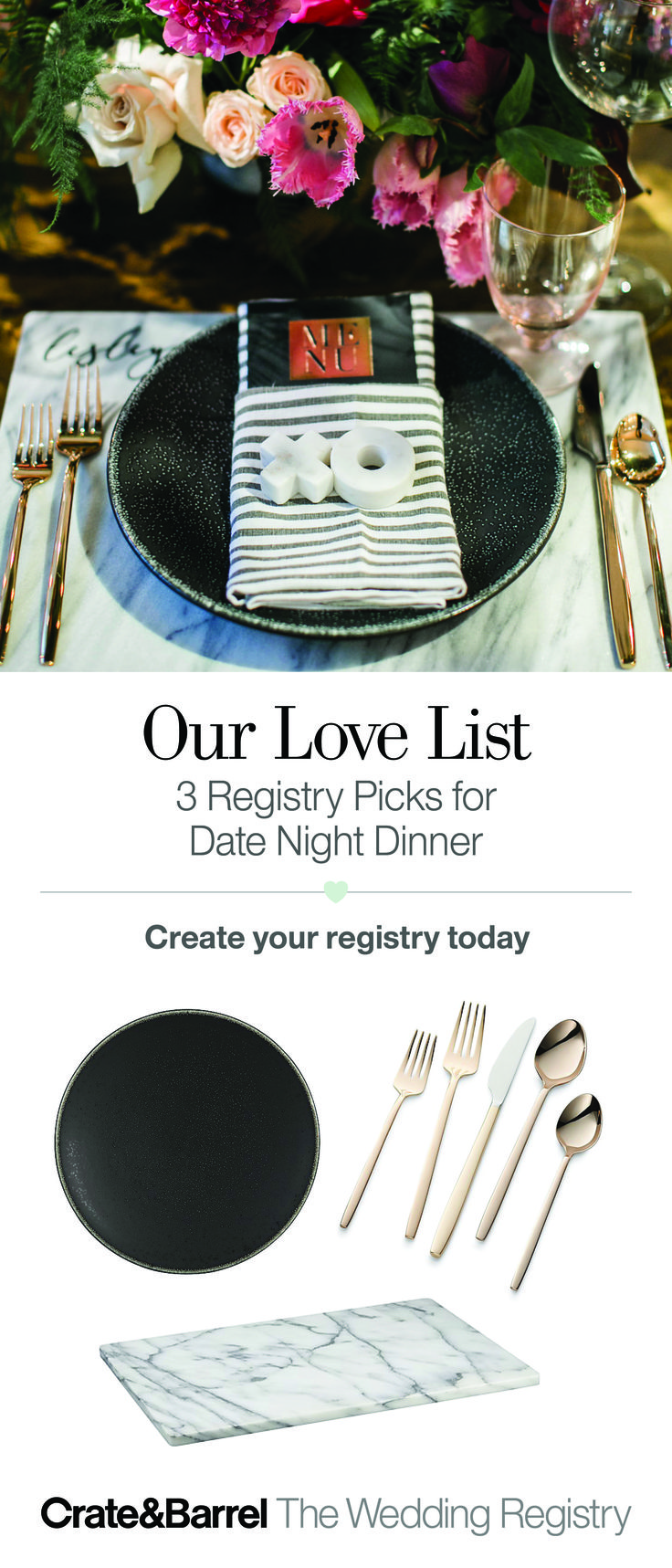 Why go out when the perfect night is in? Our friends at 100 Layer Cake set a luxe table for two with hot copper flatware, cool white marble and French dinnerware crafted by hand. Isn't it romantic? Create your registry today and don't forget date night at home.