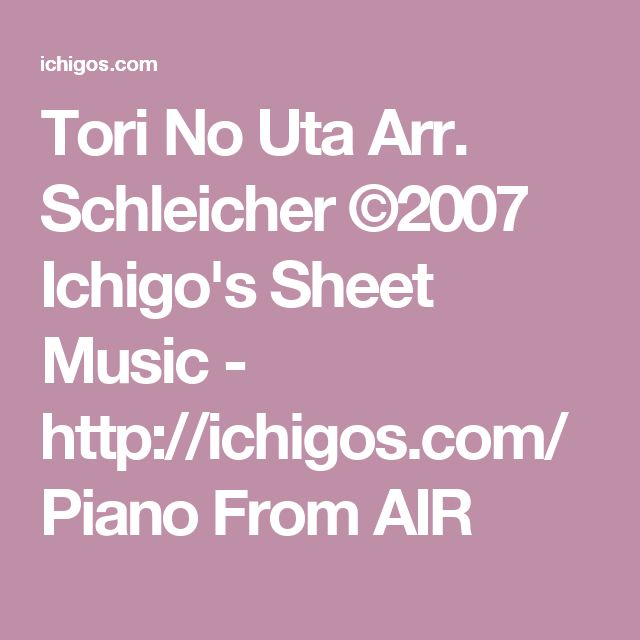 Tori No Uta Arr. Schleicher ©2007 Ichigo's Sheet Music - http://ichigos.com/ Piano From AIR