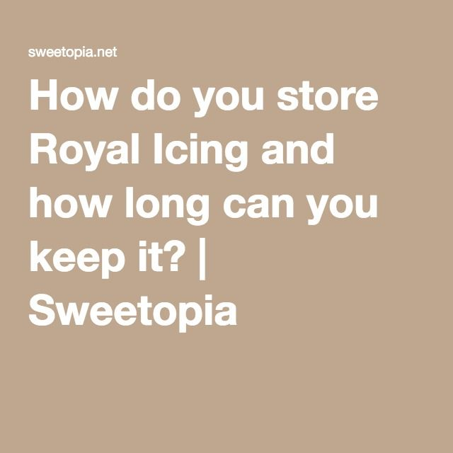 How do you store Royal Icing and how long can you keep it? | Sweetopia
