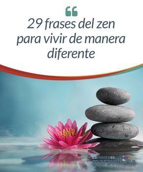 29 frases del zen para vivir de manera diferente La filosofía zen tiene su origen a comienzos del siglo I d.C, cuando el pensamiento chino entró en contacto con los principios básicos del hinduismo por medio del Budismo. Algo que ya ha marcado en nuestras vidas un momento clave.
