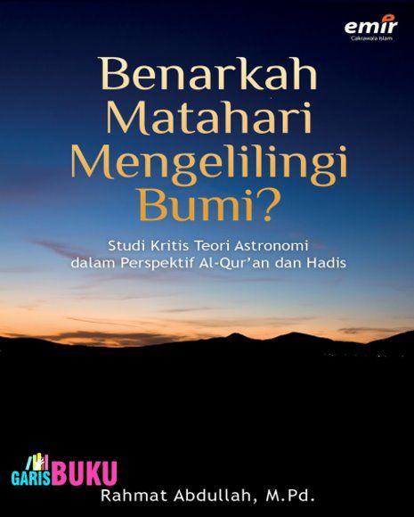 Benarkah Matahari Mengelilingi Bumi : Studi Kritis Teori Astronomi Dalam Perspektif Al-Qur'an Dan Hadis