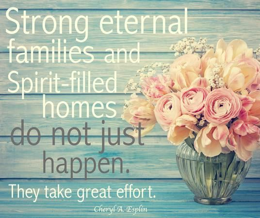 """""""Strong eternal families and Spirit-filled homes do not just happen. They take great effort, they take time, and they take each member of the family doing his or her part."""" From #SisterEsplin's inspiring #LDSconf http://facebook.com/223271487682878 (women's session) message http://lds.org/general-conference/2015/04/filling-our-homes-with-light-and-truth Learn more http://lds.org/family/proclamation; http://facebook.com/189155347799517 and #sharegoodness."""