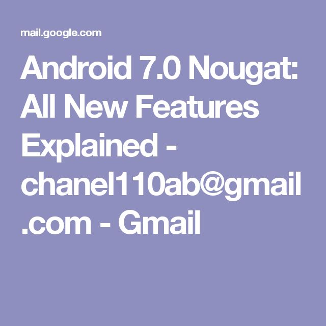 Android 7.0 Nougat: All New Features Explained - chanel110ab@gmail.com - Gmail