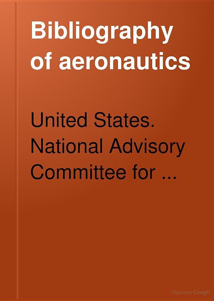 """Bibliography of Aeronautics"" - U.S.N.A.C.A. - 1921, 1493 pp."