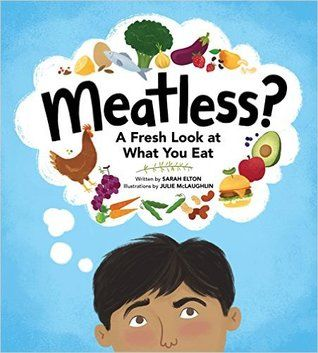 Meatless?: A Fresh Look At What You Eat by Sarah Elton, illustrations by Julie McLaughlin
