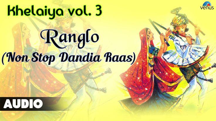 Khelaiya - Vol-3 : Ranglo - Non Stop Dandia Raas   Gujarati Garba Songs ...