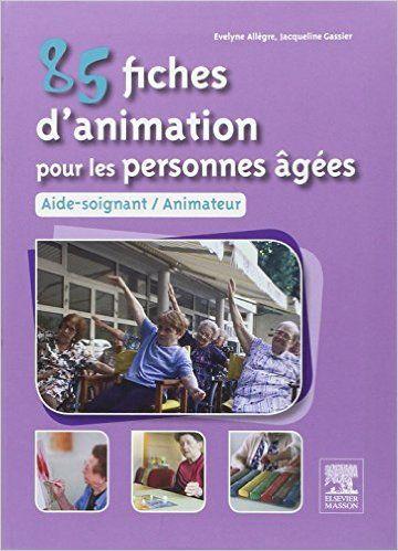 Amazon.fr - 85 fiches d'animation pour les personnes âgées : Aide-soignant, animateur - Evelyne Allègre, Jacqueline Gassier - Livres