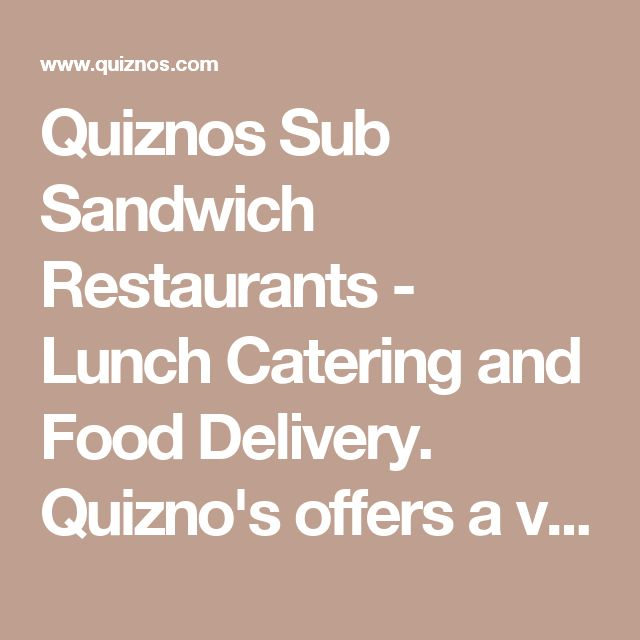 Quiznos Sub Sandwich Restaurants - Lunch Catering and Food Delivery. Quizno's offers a vegetable sandwich that's filled with a bunch of nutrient-filled ingredients like lettuce, tomatoes, olives, mushrooms, and guacamole. Order it without cheese and the red wine vinaigrette for a vegan sandwich—as long as you put it on the wheat bread or an herb wrap.