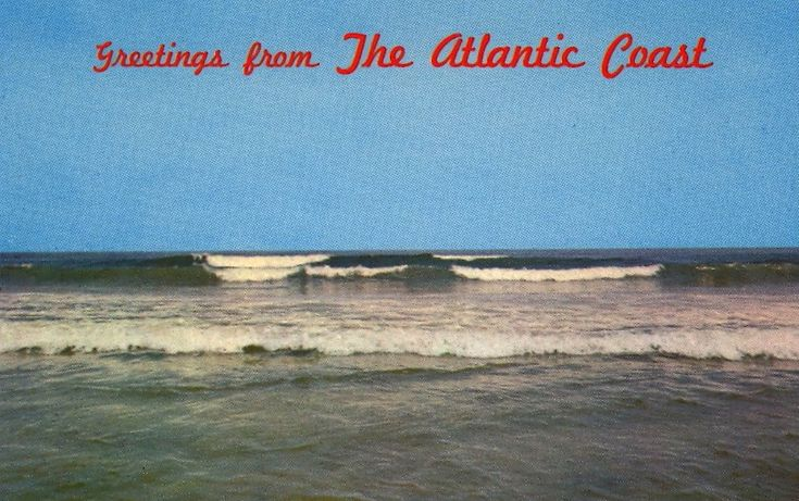 GREETINGS FROM THE ATLANTIC COAST