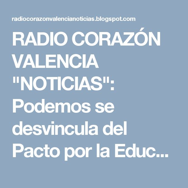 """RADIO CORAZÓN VALENCIA  """"NOTICIAS"""": Podemos se desvincula del Pacto por la Educación"""