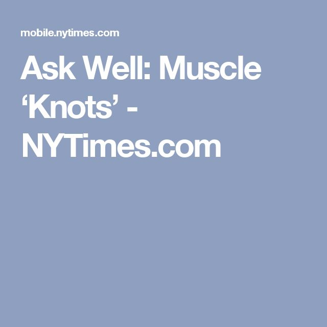 Ask Well: Muscle 'Knots' - NYTimes.com